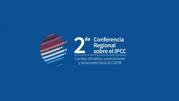 """Chile será sede de la 2da Conferencia Regional sobre el IPCC """"Cambio Climático: conocimiento y soluciones hacia la COP26"""""""